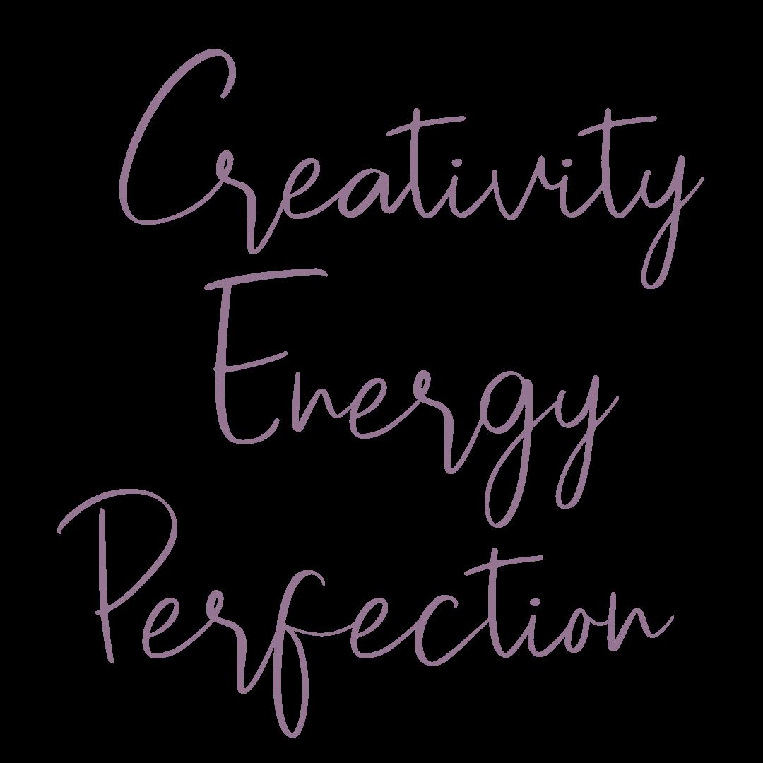 Creativity, Energy, Perfection
