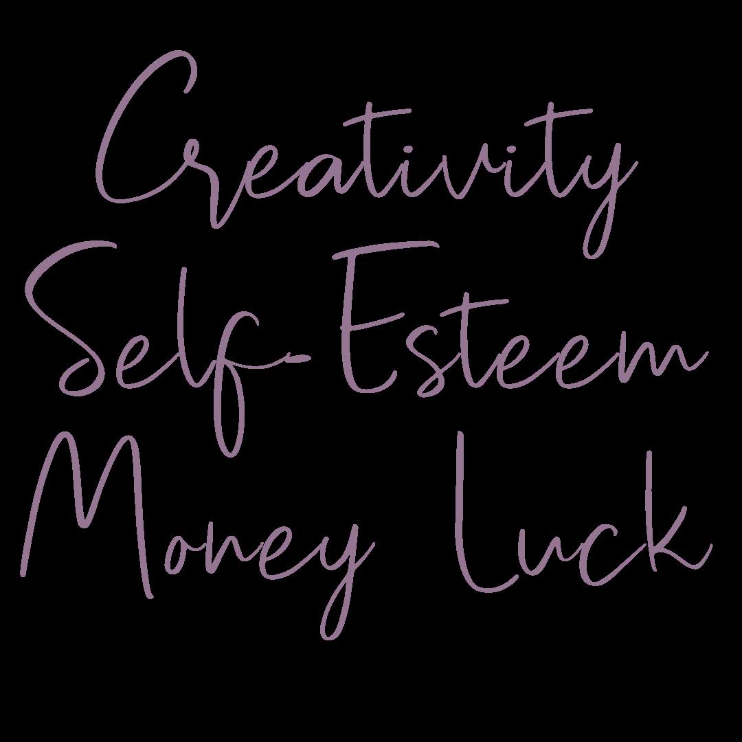 Creativity, Self-Esteem, Money Luck