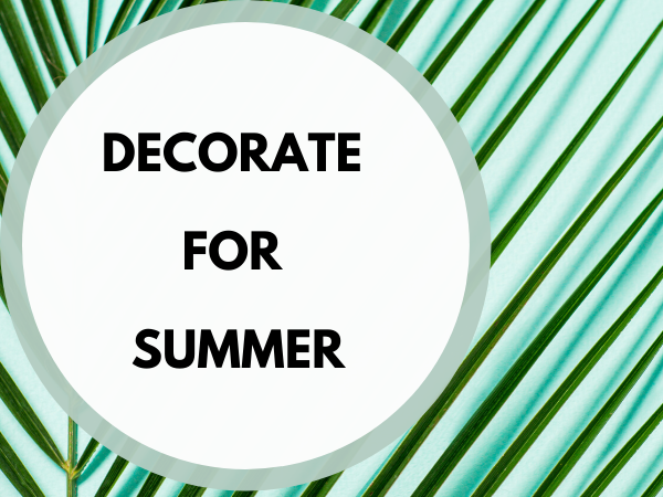 DECORATE FOR SUMMER