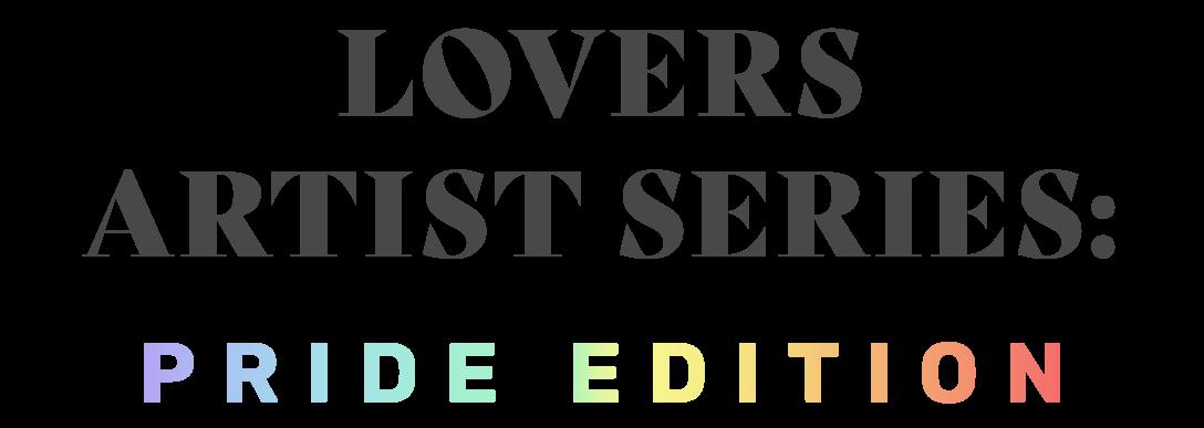 Lovers Artist Series: Pride Edition